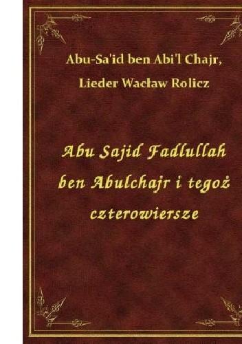 Okładka książki Abu Sajid Fadlullah ben Abulchajr i tegoż czterowiersze.