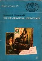 To nie oryginał, Hieronimie!