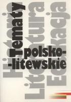 Tematy polsko-litewskie. Historia literatura edukacja