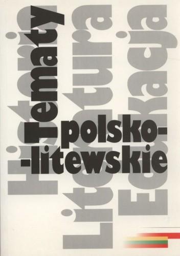 Okładka książki Tematy polsko-litewskie. Historia literatura edukacja