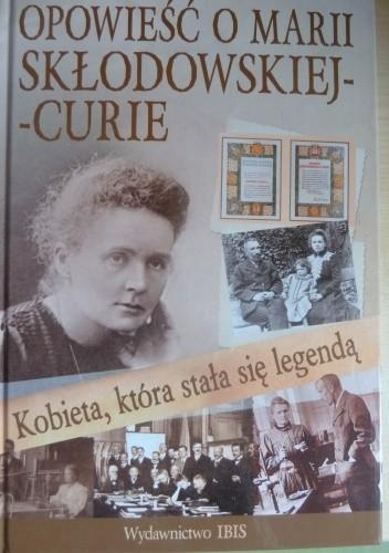 Okładka książki Kobieta, która stała się legendą. Opowieść o Marii Skłodowskiej- Curie