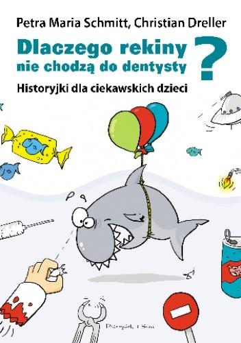Dlaczego rekiny nie chodzą do dentysty? Historyjki dla ciekawskich dzieci - Christian Dreller