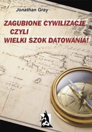 Okładka książki Zagubione cywilizacje czyli wielki szok datowania!