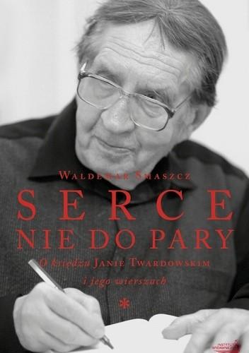 Okładka książki Serce nie do pary. O księdzu Janie Twardowskim i jego wierszach