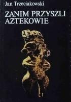 Zanim przyszli Aztekowie