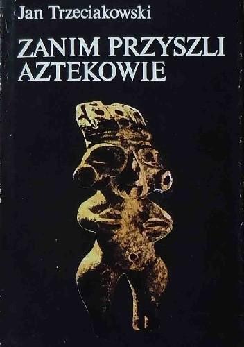 Okładka książki Zanim przyszli Aztekowie