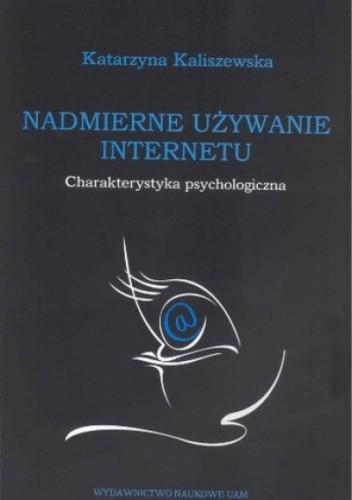 Okładka książki Nadmierne używanie Internetu. Charakterystyka psychologiczna.