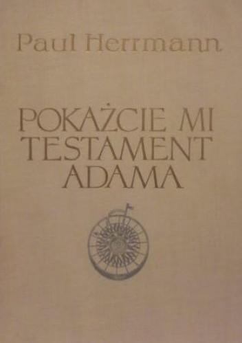 Okładka książki Pokażcie mi testament Adama. Na szlakach nowożytnych odkryć geograficznych