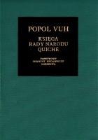 Popol Vuh. Księga Rady Narodu Quiché