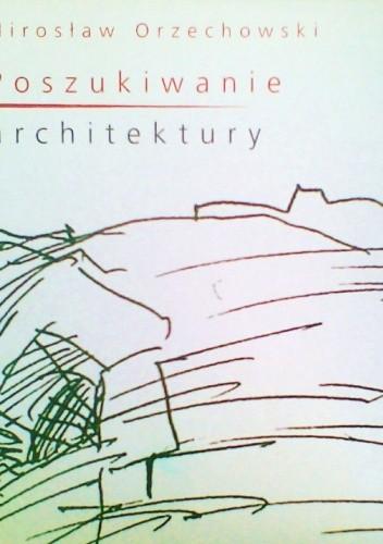 Okładka książki Poszukiwanie architektury