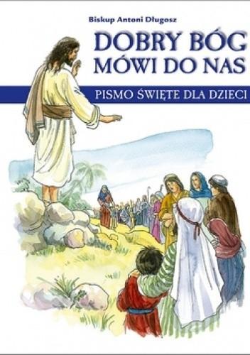Okładka książki Dobry Bóg mówi do nas. Pismo Święte dla dzieci