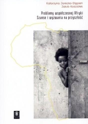 Okładka książki Problemy współczesnej Afryki. Szanse i wyzwania na przyszłość