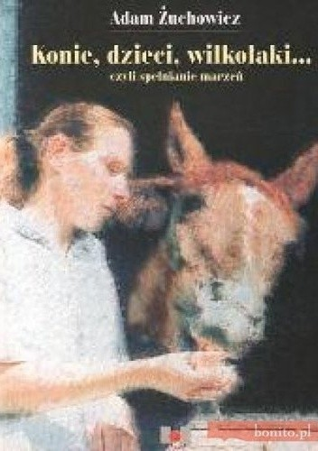 Okładka książki Konie, dzieci, wilkołaki... czyli spełnianie marzeń