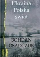 Ukraina, Polska, świat. Wybór reportaży i artykułów