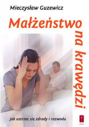 Okładka książki Małżeństwo na krawędzi - jak ustrzec się zdrady i rozwodu