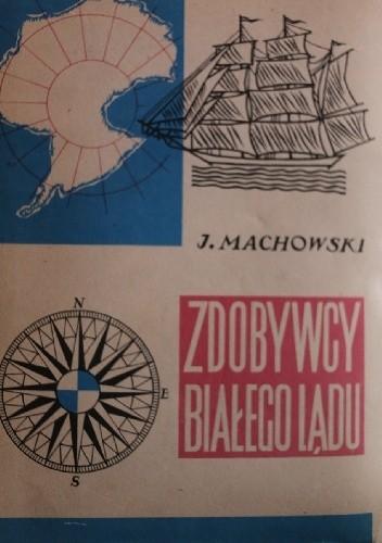 Okładka książki Zdobywcy Białego Lądu: historia wypraw i odkryć antarktycznych