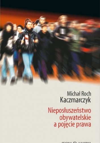 Okładka książki Nieposłuszeństwo obywatelskie a pojęcie prawa