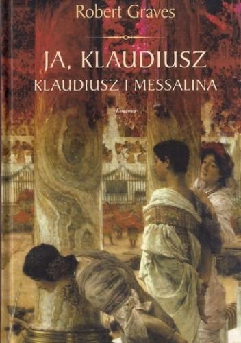 Okładka książki Ja Klaudiusz. Klaudiusz i Messalina