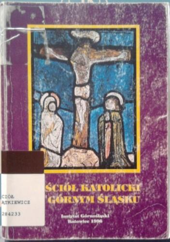 Okładka książki Kościół katolicki na Górnym Śląsku. Szkice o historii i współczesności