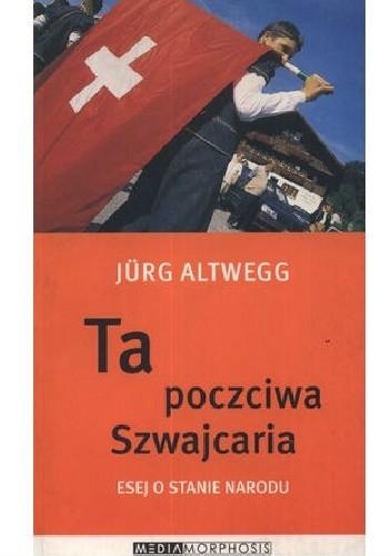Okładka książki Ta poczciwa Szwajcaria. Esej o stanie narodu
