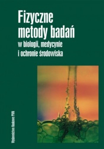 Okładka książki Fizyczne metody badań w biologii, medycynie i ochronie środowiska