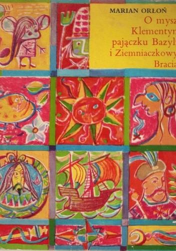 Okładka książki O myszce Klementynce pajączku Bazylim i Ziemniaczanych Braciach