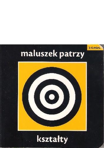 Okładka książki Maluszek patrzy. Kształty.