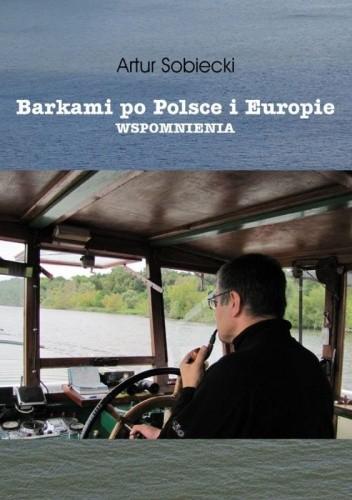 Okładka książki Barkami po Polsce i Europie. Wspomnienia.