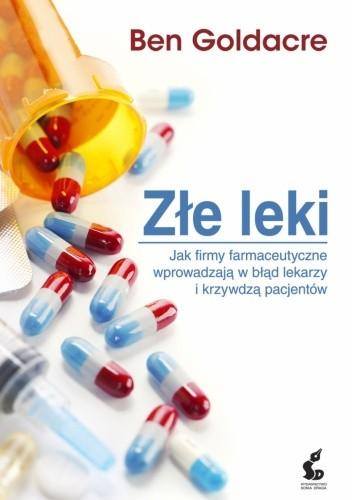 Okładka książki Złe leki. Jak firmy farmaceutyczne wprowadzają w błąd lekarzy i krzywdzą pacjentów