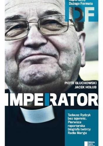Okładka książki Ojciec Tadeusz Rydzyk. Imperator