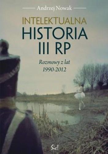 Okładka książki Intelektualna historia III RP. Rozmowy z lat 1990-2012