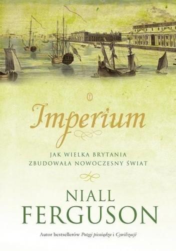 Okładka książki Imperium. Jak Wielka Brytania zbudowała nowoczesny świat