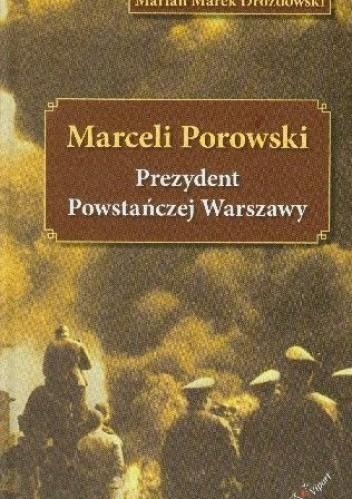 Okładka książki Marceli Porowski: Prezydent powstańczej Warszawy, działacz samorządowy, delegat rządu RP na m.st. Warszawa