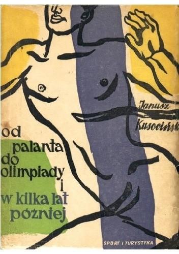 Okładka książki Od Palanta do Olimpiady i w kilka lat poźniej