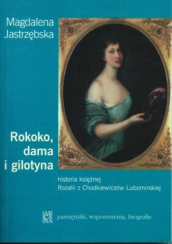 Okładka książki Rokoko, dama i gilotyna. Historia księżnej Rozalii z Chodkiewiczów Lubomirskiej