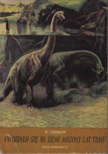 Okładka książki Co działo się na ziemi miliony lat temu