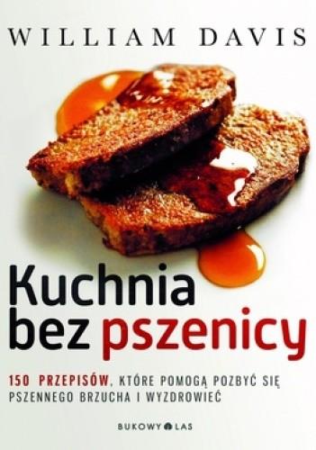 Okładka książki Kuchnia bez pszenicy. 150 przepisów, które pomogą pozbyć się pszennego brzucha i wyzdrowieć