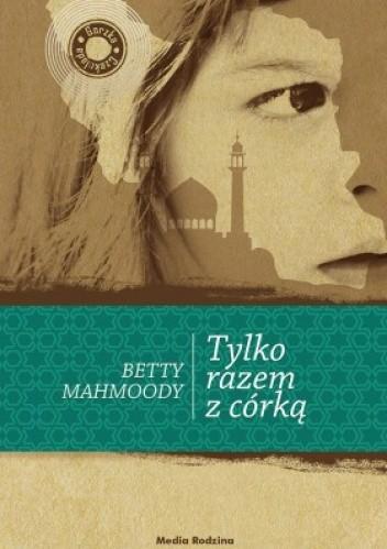 Tylko razem z córką - Betty Mahmoody
