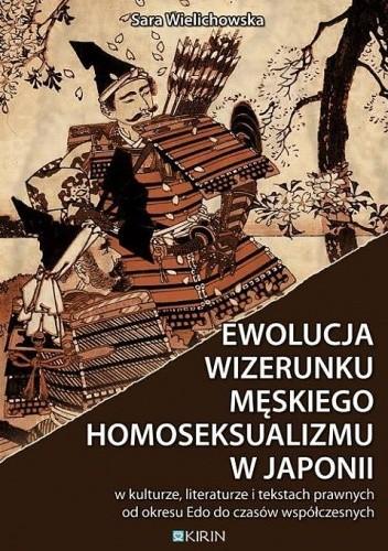 Okładka książki Ewolucja wizerunku męskiego homoseksualizmu w Japonii - w kulturze, literaturze i tekstach prawnych od okresu Edo do czasów współczesnych