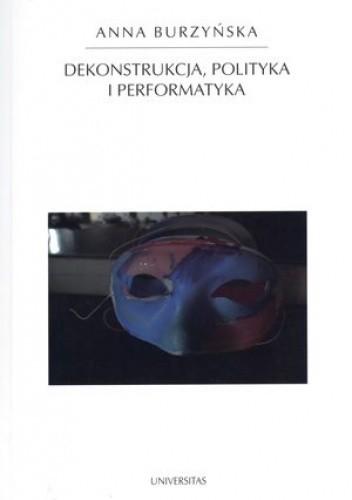 Okładka książki Dekonstrukcja, polityka i performatyka