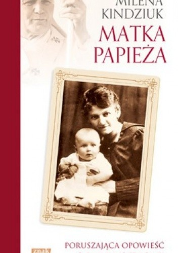 Okładka książki Matka Papieża. Poruszająca opowieść o Emilii Wojtyłowej