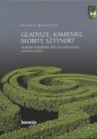 Gładysze, Kamieniec, Słobity, Sztynort. Ogrody barokowe przy rezydencjach dawnych Prus