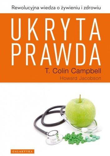 Okładka książki Ukryta prawda. Rewolucyjna wiedza o żywieniu i zdrowiu
