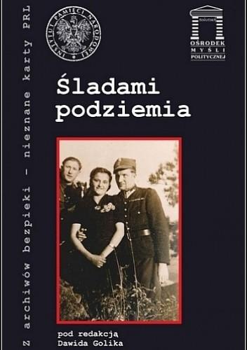 Okładka książki Śladami podziemia. Działalność niepodległościowa w rejonie Tęgoborza w latach 1939–1953