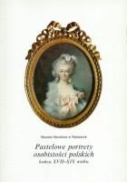 Pastelowe portrety osobistości polskich końca XVII-XIX wieku