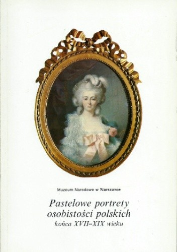 Okładka książki Pastelowe portrety osobistości polskich końca XVII-XIX wieku