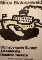 Obmapywanie Europy. AAAmeryka. Ostatnie wiersze