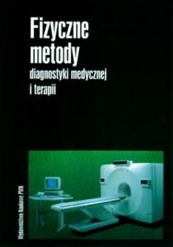 Okładka książki Fizyczne metody diagnostyki medycznej i terapii