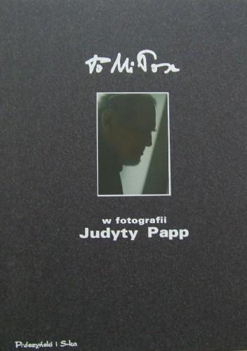 Okładka książki To Miłosz w fotografii Judyty Papp