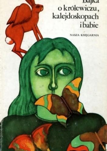 Okładka książki Bajka o królewiczu, kalejdoskopach i babie